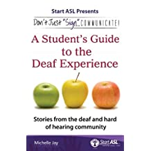 Don't Just Sign... Communicate!: A Student's Guide to the Deaf Experience
