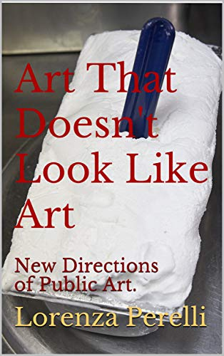 Art That Doesn't Look Like Art: New Directions of Public Art. por Lorenza Perelli,Stephen Piccolo