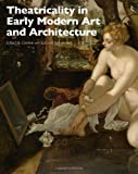 Theatricality in Early Modern Art and Architecture, Caroline van Eck and Stijn Bussels, 1444339028