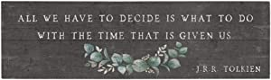 """Simply Said, INC Vintage Pallet Boards 7"""" x 24"""" Wood Sign - All We Have to Decide is What to Do with The Time That is Given Us - J.R.R. Tolkien"""