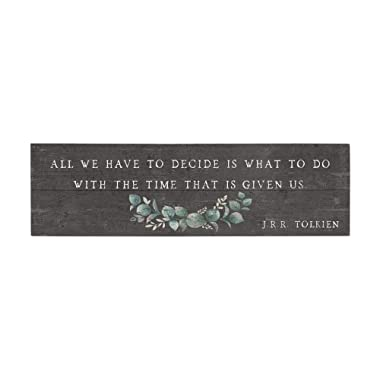 Simply Said, INC Vintage Pallet Boards 7  x 24  Wood Sign - All We Have to Decide is What to Do with The Time That is Given Us - J.R.R. Tolkien