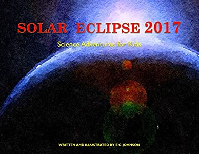 Solar Eclipse 2017: Science Adventures for Kids (Science Adventure for Kids)