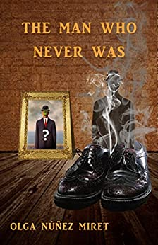 The Man Who Never Was by [Miret, Olga Núñez]
