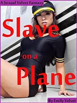 Slave on a Plane (Erotic Stories of Sexual Domination and Submission) by [Velvet, Emily]
