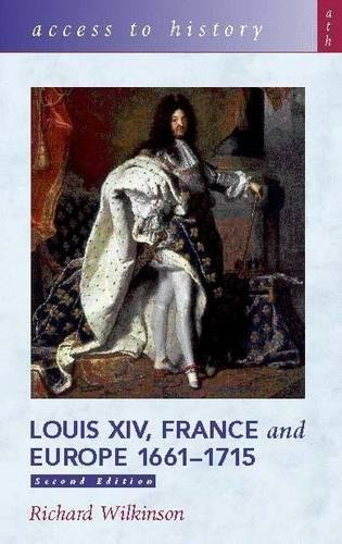 Louis XIV, France and Europe 1661-1715 (Access to History) (Access to History)