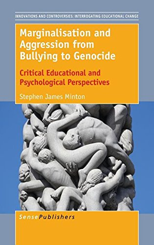 Marginalisation and Aggression from Bullying to Genocide: Critical Educational and Psychological Perspectives