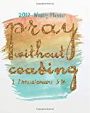 2019 Weekly Planner: Pray without ceasing: Bible