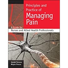 Principles and Practice of Managing Pain: A Guide for Nurses and Allied Health Professionals