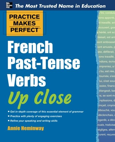 Practice Makes Perfect French Past-Tense Verbs Up Close (Practice Makes Perfect Series)