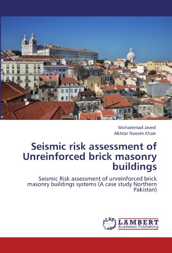 Seismic risk assessment of Unreinforced brick masonry buildings: Seismic Risk assessment of unreinforced brick masonry buildings systems (A case study Northern Pakistan)