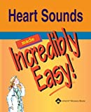 Heart Sounds Made Incredibly Easy (Incredibly Easy! Series)