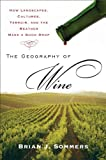 The Geography of Wine: How Landscapes, Cultures, Terroir, and the Weather Make a Good Drop, Brian J. Sommers, 0452288908