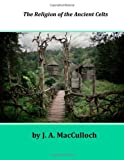 The Religion of the Ancient Celts, J. MacCulloch, 1499113072