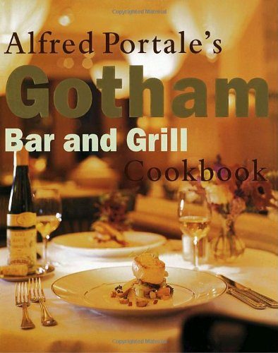 Alfred Portale's Gotham Bar and Grill Cookbook