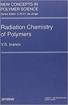 Radiation Chemistry of Polymers (New Concepts in Polymer Science)