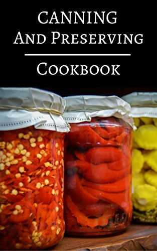 Canning And Preserving Cookbook : Delicious Canning, Preserving And Jam Recipes For Beginners (Jam And Canning Recipes 1) by Rhonda Anderson