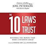 The 10 Laws of Trust: Building the Bonds That Make a Business Great | Joel Peterson,David A. Kaplan,Stephen M. R. Covey - foreword
