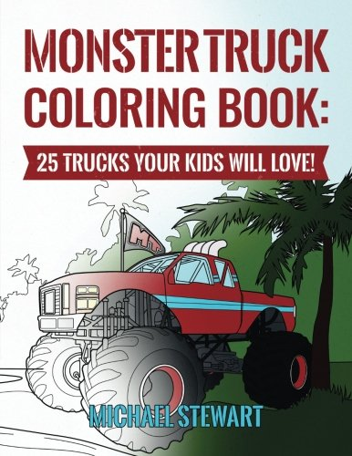 Monster Truck Coloring Book: 25 Trucks Your Kids Will Love! (Monster Truck Books For Boys)