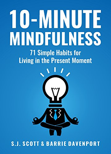10-Minute Mindfulness: 71 Habits for Living in the Present Moment (Mindfulness Books Series Book - Living Present