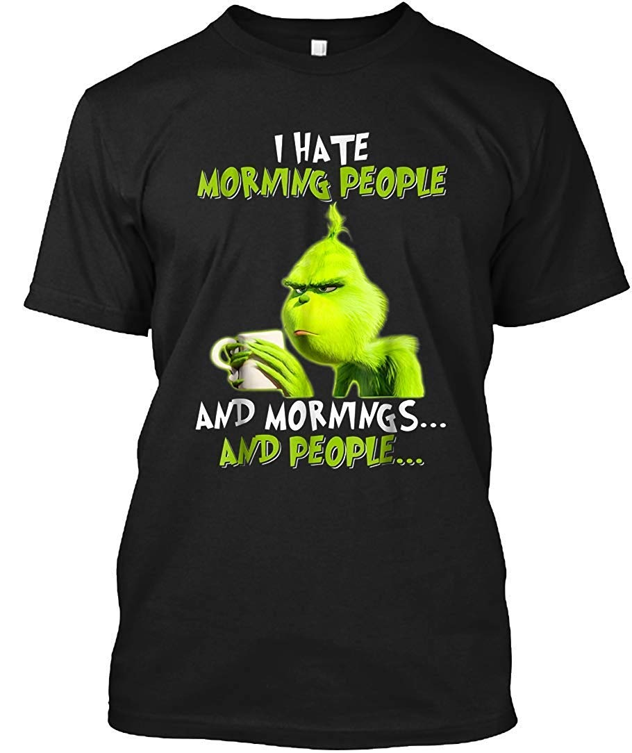 Grinches I Hate Morning People Mornings People T Shirt T Shirt