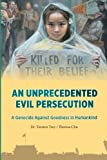 img - for An Unprecedented Evil Persecution: A Genocide Against Goodness in Humankind book / textbook / text book