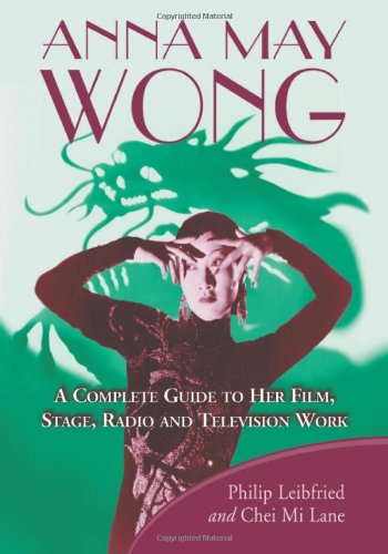 Price comparison product image Anna May Wong: A Complete Guide to Her Film, Stage, Radio and Television Work