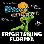 Mystery Underground: Frightening Florida | David Anthony,Charles David Clasman