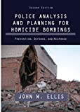 Police Analysis and Planning for Homicide Bombings : Prevention, Defense, and Response (2nd Ed. ), Ellis, John W., 0398077207