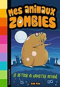 vignette de 'Mes Animaux zombies n° 1<br /> Le Retour du hamster affamé (Sam Hay)'