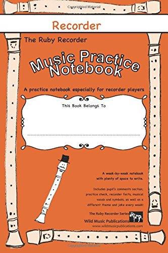 The Ruby Recorder Music Practice Notebook: A joke-filled music notebook especially for recorder players.