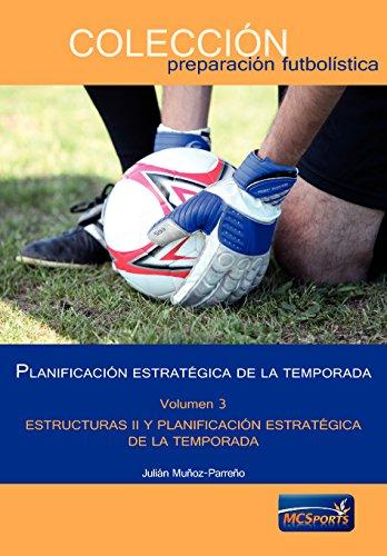 Descargar Libro Planificación Estratégica De La Temporada, Tomo 3: Estructuras Ii Y Planificación Estratégica De La Temporada Julián Muñoz-parreño