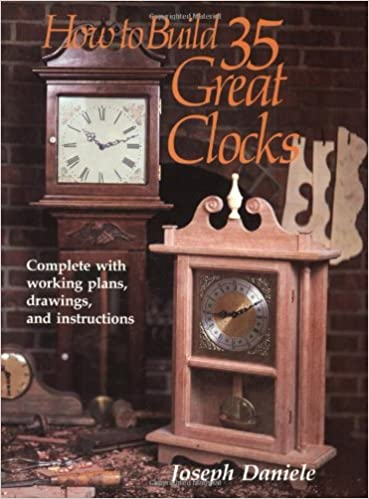 how to build 35 great clocks complete with working plans drawings and instructions joseph daniele 9780811722322 amazoncom books