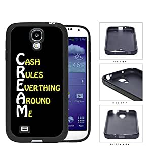 Cash Rules Everything Around Me CREAM Rubber Silicone TPU Cell Phone Case Samsung Galaxy S4 SIV I9500