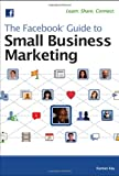 The Facebook Guide to Small Business Marketing, Tory Johnson and Ramon Ray, 0470875208