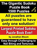 The Gigantic Sudoku Puzzle Book Volume 2: 1500 Puzzles. Easy Through Challenging to Nail Biting and Torturous. Largest Printed Sudoku Puzzle Book Ever.