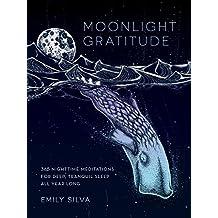 Moonlight Gratitude: 365 Nighttime Meditations for Deep, Tranquil Sleep All Year Long