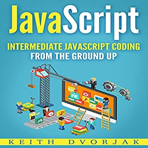 JavaScript: Intermediate JavaScript Coding from the Ground Up Audiobook