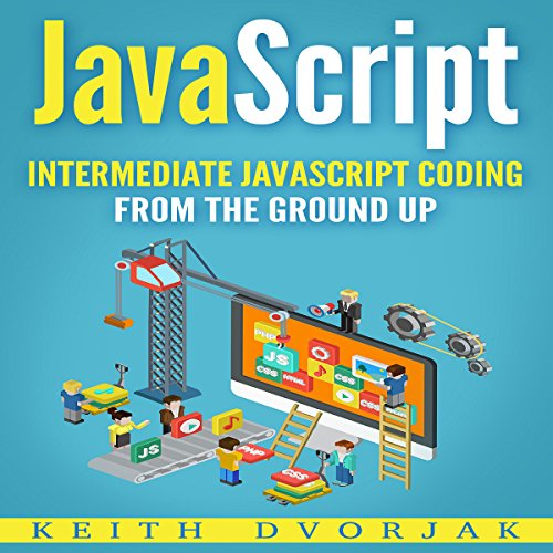 JavaScript: Intermediate JavaScript Coding from the Ground Up: DIY JavaScript, Book 2