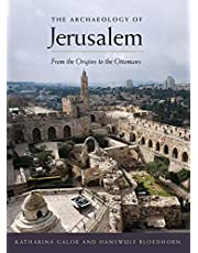 The Archaeology of Jerusalem: From the Origins to the Ottomans