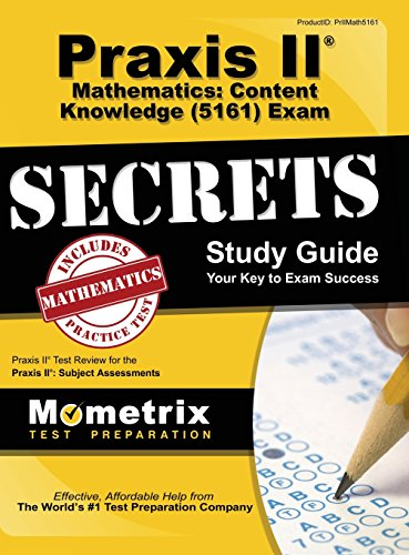 Praxis II Mathematics: Content Knowledge (5161) Exam Secrets: Praxis II Test Review for the Praxis II: Subject Assessments