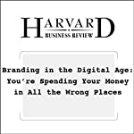 Branding in the Digital Age: You're Spending Your Money in All the Wrong Places (Harvard Business Review) | David C. Edelman