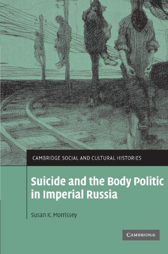 Suicide and the Body Politic in Imperial Russia (Cambridge Social and Cultural Histories) by Susan K Morrissey