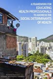 img - for A Framework for Educating Health Professionals to Address the Social Determinants of Health book / textbook / text book