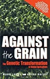 img - for Against the Grain: Genetic Transformation of Global Agriculture by Marc Lappe (1999-08-01) book / textbook / text book