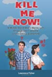 Kill Me Now!, Lawrence Fisher, 1475141718