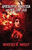 img - for Apocalyptic Montessa and Nuclear Lulu: A Tale of Atomic Love book / textbook / text book