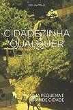 img - for CIDADEZINHA QUALQUER: UMA PEQUENA E GRANDE CIDADE (Portuguese Edition) book / textbook / text book