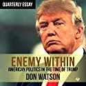 Quarterly Essay 63 Enemy Within Audiobook by Don Watson Narrated by Don Watson
