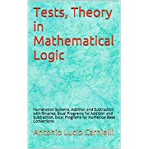 Tests, Theory in Mathematical Logic: Numeration Systems, Addition and Subtraction with Binaries, Excel Programs for Addition and Subtraction, Excel Programs for Numerical Base Convertions