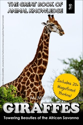 Giraffes: Towering Beauty of the African Savanna (The Great Book of Animal Knowledge) (Volume 3)